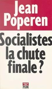 Jean Poperen et Christine Clerc - Socialistes, la chute finale ?.