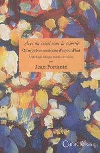 Jean Portante - Avec du soleil sous la semelle - Onze poètes mexicains d'aujourd'hui.