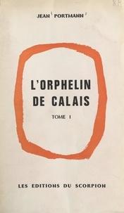 Jean Portmann - L'orphelin de Calais (1). Quand a sonné le glas.