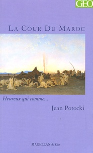 Jean Potocki - La Cour du Maroc.
