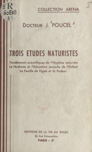 Jean Poucel et Albert Lecocq - Trois études naturistes - Fondements scientifiques de l'hygiène naturiste, le nudisme et l'éducation sexuelle de l'enfant, la feuille de vigne et la pudeur.