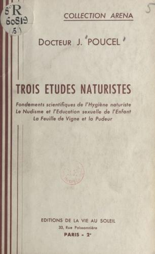 Trois études naturistes. Fondements scientifiques de l'hygiène naturiste, le nudisme et l'éducation sexuelle de l'enfant, la feuille de vigne et la pudeur