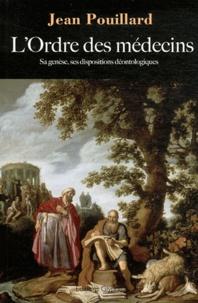 Jean Pouillard - L'Ordre des médecins - Sa genèse, ses dispositions déontologiques.