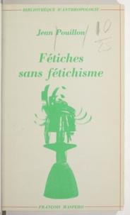 Jean Pouillon et Maurice Godelier - Fétiches sans fétichisme.