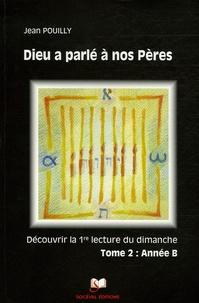 """Jean Pouilly - Dieu a parlé à nos Pères Découvrir les """"premières lectures"""" des trois années liturgiques - Tome 2, Année B, Marc."""