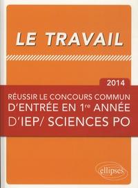 Jean Poupart et André Ughetto - Le travail - Réussir le concours commun d'entrée en première année d'IEP/ Sciences po.