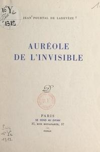 Jean Pourtal de Ladevèze - Auréole de l'invisible.