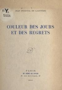 Jean Pourtal de Ladevèze - Couleur des jours et des regrets.