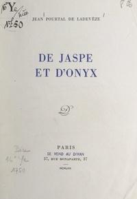 Jean Pourtal de Ladevèze - De jaspe et d'onyx.