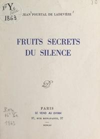 Jean Pourtal de Ladevèze - Fruits secrets du silence.