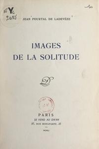 Jean Pourtal de Ladevèze - Images de la solitude.