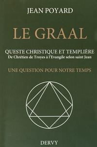 Le Graal : quête christique et templière - De Chrétien de Troyes à lEvangile selon saint Jean, une question pour notre temps.pdf
