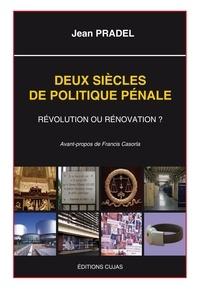 Jean Pradel - Deux siècles de politique pénale - Révolution ou rénovation ?.