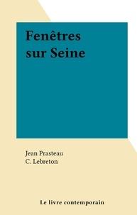 Jean Prasteau et C. Lebreton - Fenêtres sur Seine.