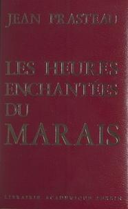 Jean Prasteau - Les heures enchantées du Marais.