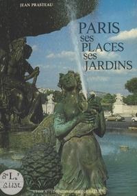 Jean Prasteau - Paris, ses places, ses jardins.
