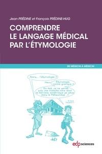 Jean Prédine et François Prédine-Hug - Comprendre le langage médical par l'étymologie.