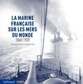 Jean Préneuf et Philippe Vial - La marine française sur les mers du monde 1860-1939.