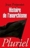 Jean Préposiet - Histoire de l'anarchisme.