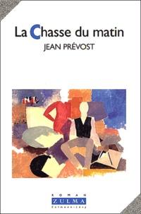 Jean Prévost - La chasse du matin.