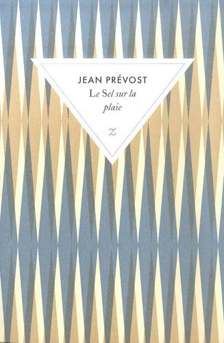 Jean Prévost et Jérôme Garcin - Le sel sur la plaie.