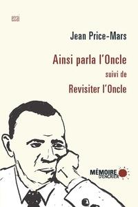 Jean Price-Mars et  Mémoire d'encrier - Ainsi parla l'Oncle - suivi de Revisiter l'Oncle.