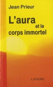 Jean Prieur - L'aura et le corps immortel.