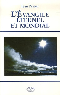 Jean Prieur - L'Evangile éternel et mondial - Bimillénaire de l'Apocalypse an 96-an 2006.