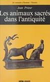 Jean Prieur - Les Animaux sacrés dans l'Antiquité - Art et religion du monde méditerranéen.