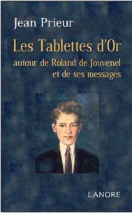 Jean Prieur - Les Tablettes d'or - A travers Roland de Jouvenel et ses messages.