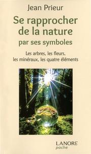 Se rapprocher de la nature par ses symboles- Les arbres, les fleurs, les minéraux, les quatre éléments - Jean Prieur |