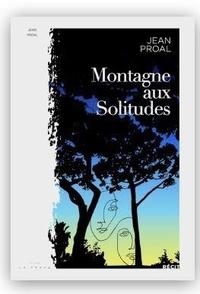Jean Proal - Montagne aux solitudes - Reedition.