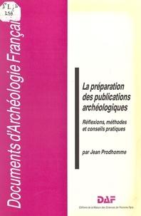 Jean Prodhomme - La préparation des publications archéologiques - Réflexions, méthodes et conseils pratiques.