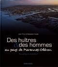 Jean Prou et Sébastien Husté - Des huîtres & des hommes au pays de Marennes-Oléron - Du captage à l'expédition.