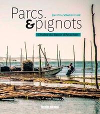 Parcs & pignots- Panorama de l'ostréiculture sur le Bassin d'Arcachon - Jean Prou |