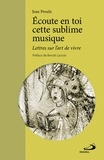 Jean Proulx - Ecoute en toi cette sublime musique - Lettres sur l'art de vivre.