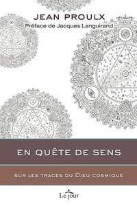 Jean Proulx - En quête de sens - Sur les traces du Dieu cosmique.