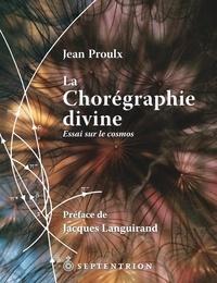 Jean Proulx - La chorégraphie divine.