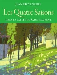 Jean Provencher - Les quatre saisons dans la vallée du Saint-Laurent.
