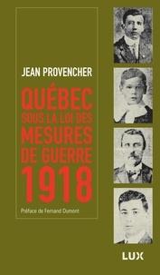 Jean Provencher et Fernand Dumont - Québec sous la loi des mesures de guerre - 1918.