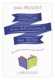 Jean Pruvost - Journal d'un amoureux des mots - Un voyage savoureux au coeur des mots !.
