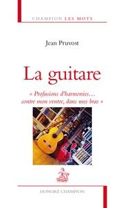 """Jean Pruvost - La guitare - """"Profusions d'harmonies...contre mon ventre, dans mes bras""""."""
