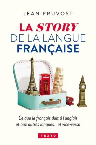 La story de la langue française. Ce que le français doit à l'anglais et vice-versa