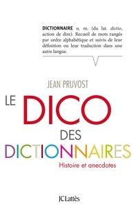 Jean Pruvost - Le Dico des dictionnaires.