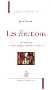 """Jean Pruvost - Les élections - Ou comment """"s'eslire quelque manière de vivre ?""""."""