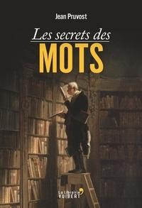 Jean Pruvost - Les Secrets des mots.