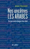 Jean Pruvost - Nos ancêtres les Arabes.