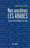 Jean Pruvost et Arlette Nachbaur - Nos ancêtres les Arabes - Ce que notre langue leur doit.