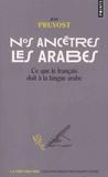 Jean Pruvost - Nos ancêtres les arabes - Ce que le français doit à la langue arabe.