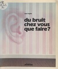 Jean Pujolle - Du bruit chez vous, que faire ?.